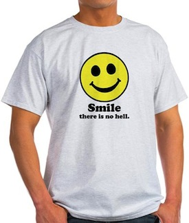 Smile There is No Hell T-shirt at CafePress