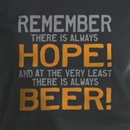 There is Always Hope, there is Always Beer. Funny beer slogan t-shirts.