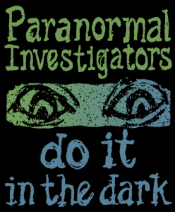 Paranormal Investigators Do It in the Dark T-Shirt