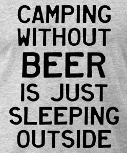 Camping Without Beer is Just Sleeping Outside. Funny camping slogans on T-Shirts.