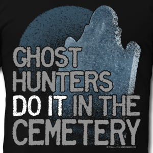 Ghost Hunters Do It In The Cemetary T-Shirt Slogan