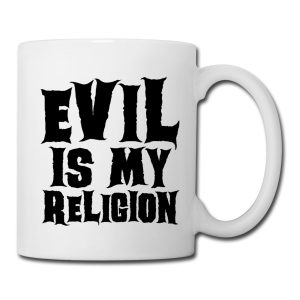 Evil is My Religion Coffee Mug