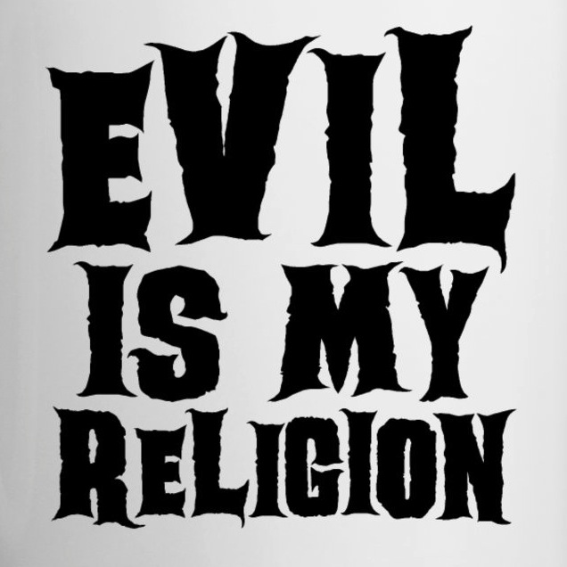 Evil is My Religion