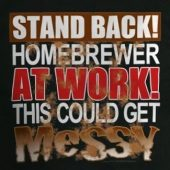 Stand Back Homebrewer at Work Slogan