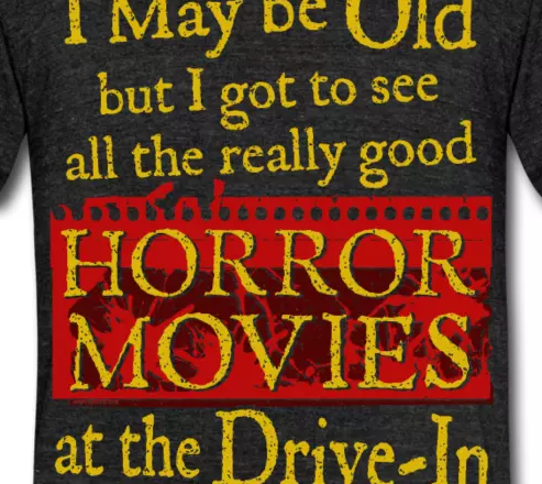 I may be old, but I got to see all of the good horror movies at the Drive-In! Horror Movie T-shirt Slogans by Windy Cinder Studios, @Spreadshirt